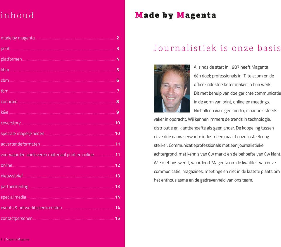 ..13 Journalistiek is onze basis Al sinds de start in 1987 heeft Magenta één doel; professionals in IT, telecom en de office-industrie beter maken in hun werk.