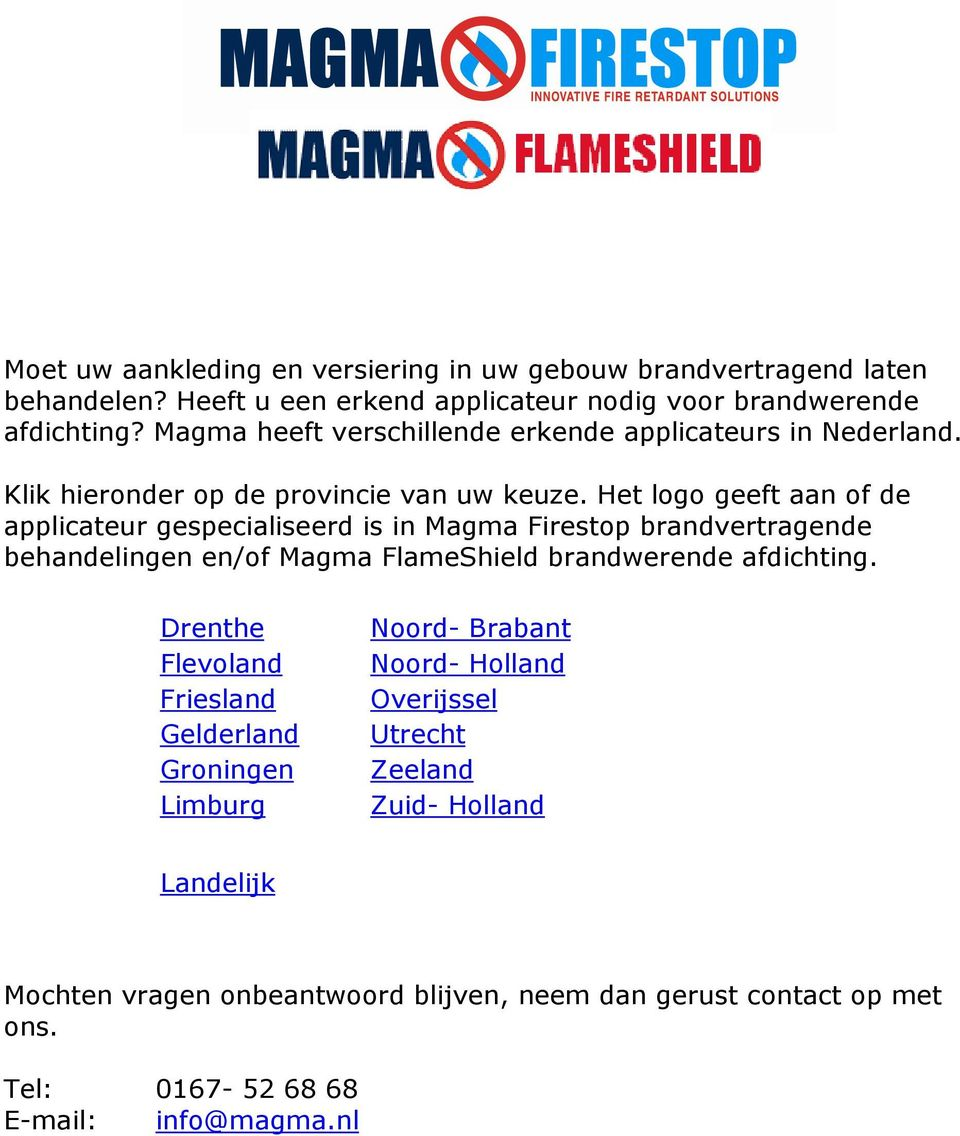 Het logo geeft aan of de applicateur gespecialiseerd is in Magma Firestop brandvertragende behandelingen en/of Magma FlameShield brandwerende afdichting.