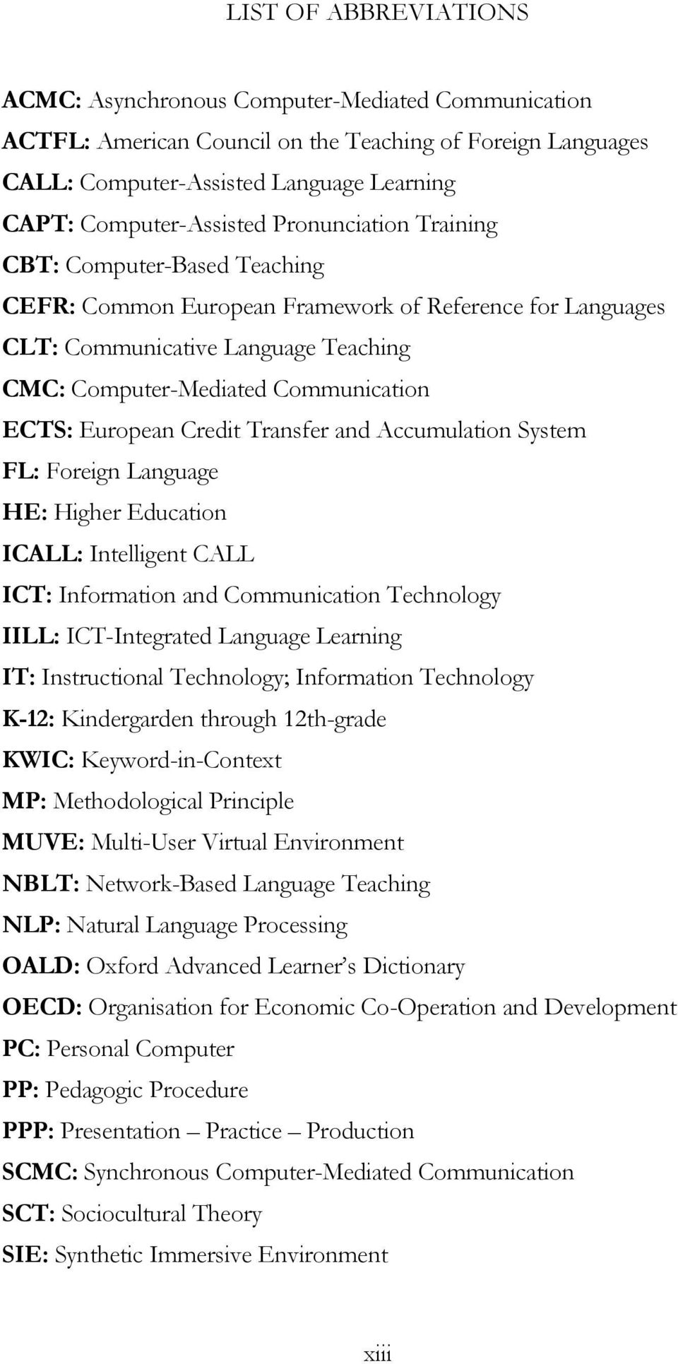 Credit Transfer and Accumulation System FL: Foreign Language HE: Higher Education ICALL: Intelligent CALL ICT: Information and Communication Technology IILL: ICT-Integrated Language Learning IT: