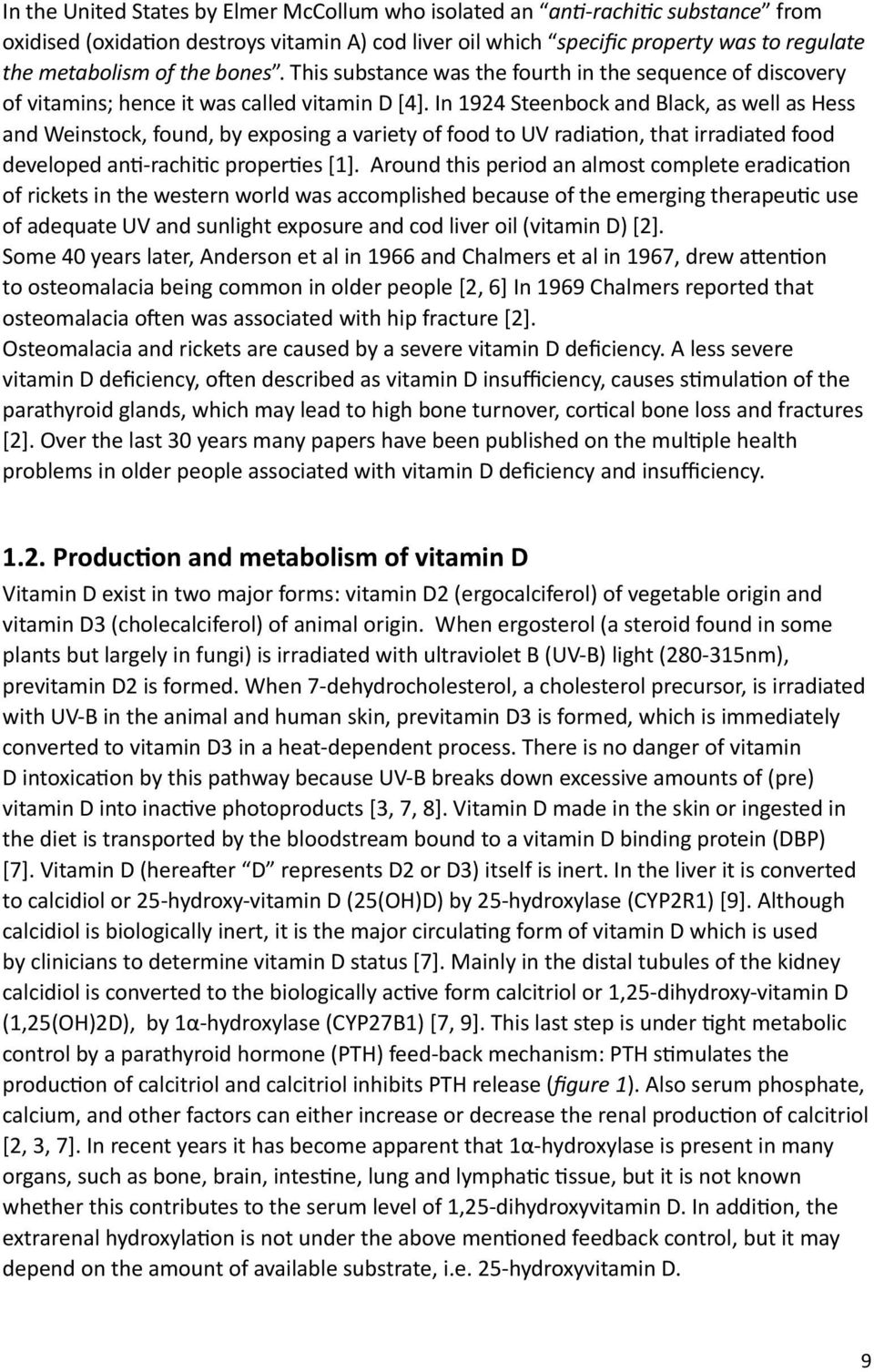 In 1924 Steenbock and Black, as well as Hess and Weinstock, found, by exposing a variety of food to UV radiation, that irradiated food developed anti-rachitic properties [1].