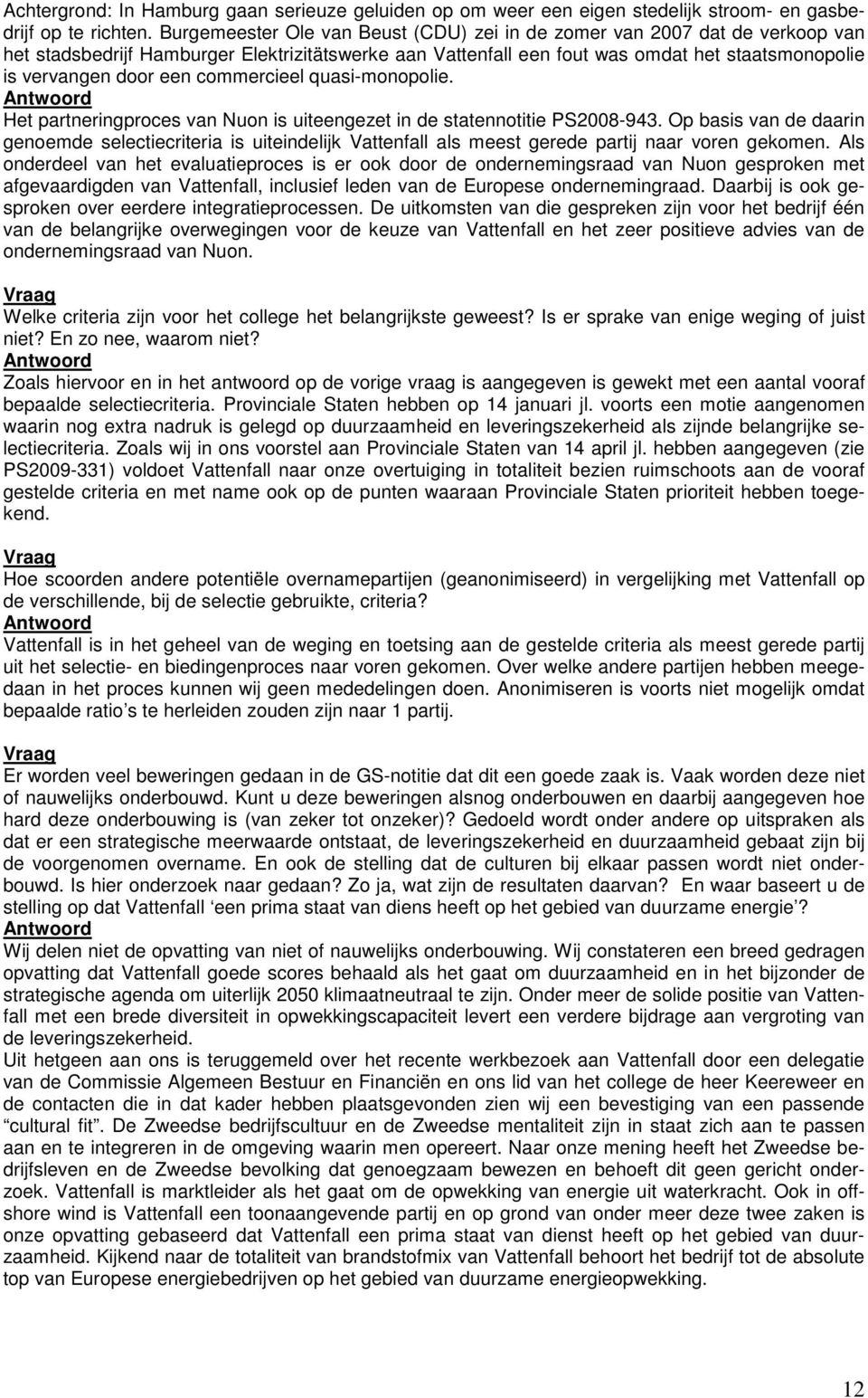 commercieel quasi-monopolie. Het partneringproces van Nuon is uiteengezet in de statennotitie PS2008-943.