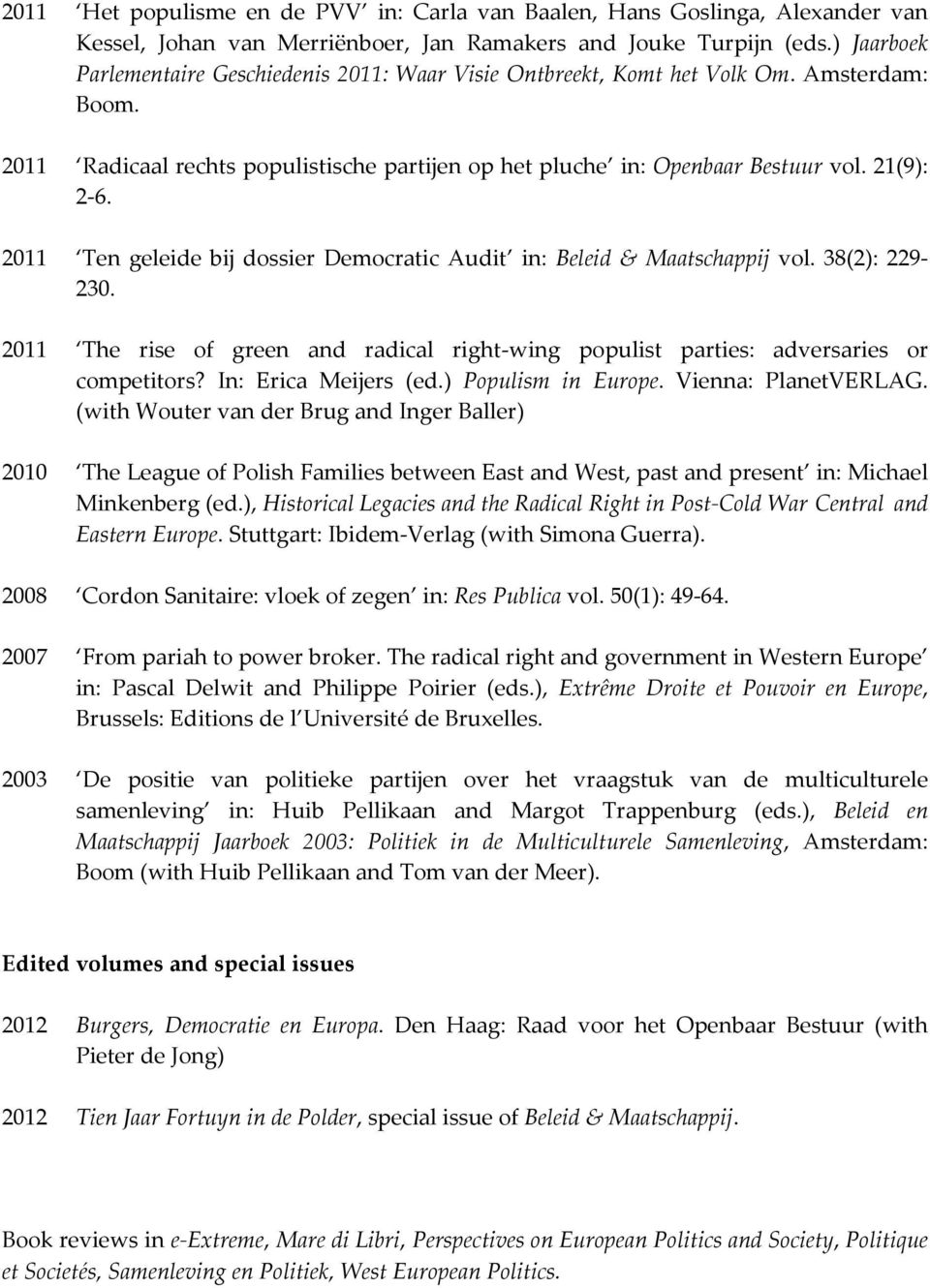 2011 Ten geleide bij dossier Democratic Audit in: Beleid & Maatschappij vol. 38(2): 229-230. 2011 The rise of green and radical right-wing populist parties: adversaries or competitors?