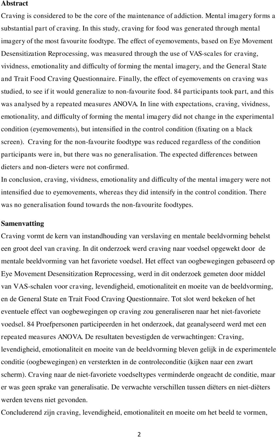 The effect of eyemovements, based on Eye Movement Desensitization Reprocessing, was measured through the use of VAS-scales for craving, vividness, emotionality and difficulty of forming the mental