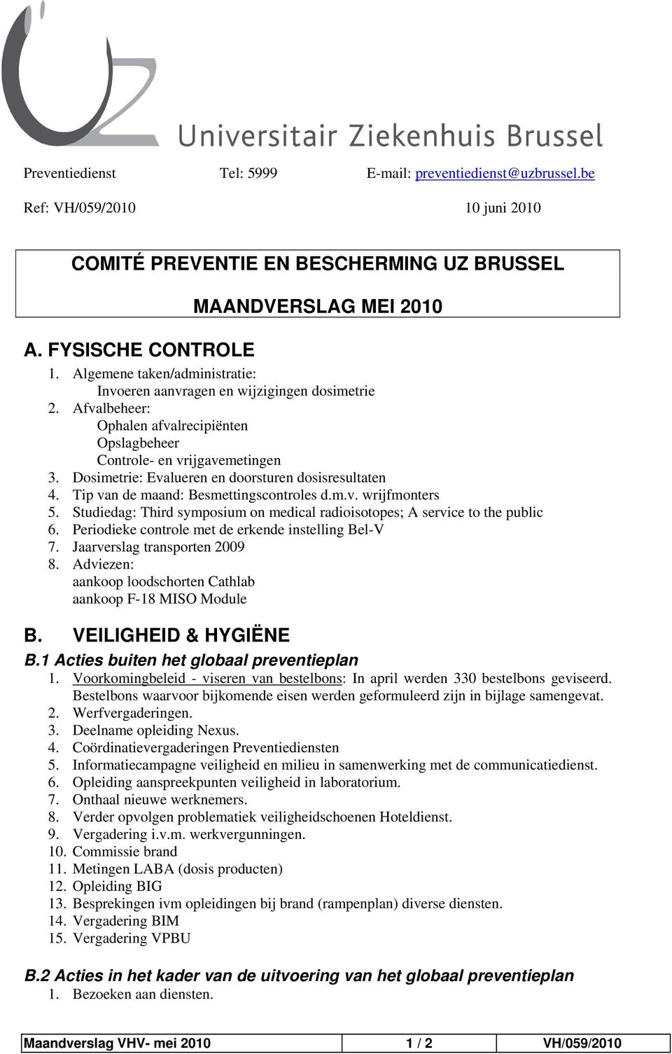 Dosimetrie: Evalueren en doorsturen dosisresultaten 4. Tip van de maand: Besmettingscontroles d.m.v. wrijfmonters 5. Studiedag: Third symposium on medical radioisotopes; A service to the public 6.