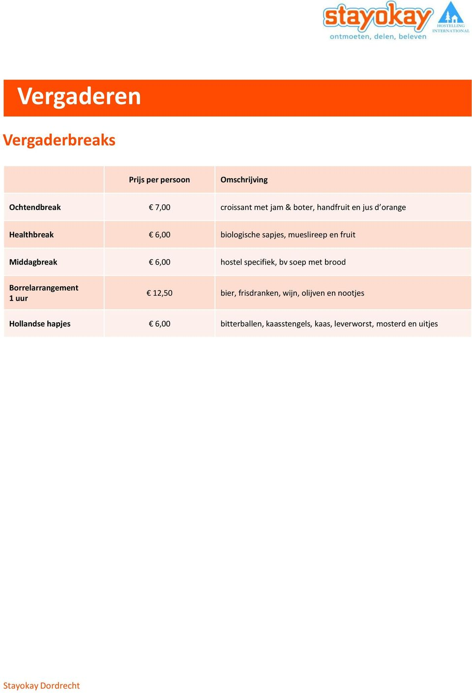 Middagbreak 6,00 hostel specifiek, bv soep met brood Borrelarrangement 1 uur 12,50 bier,