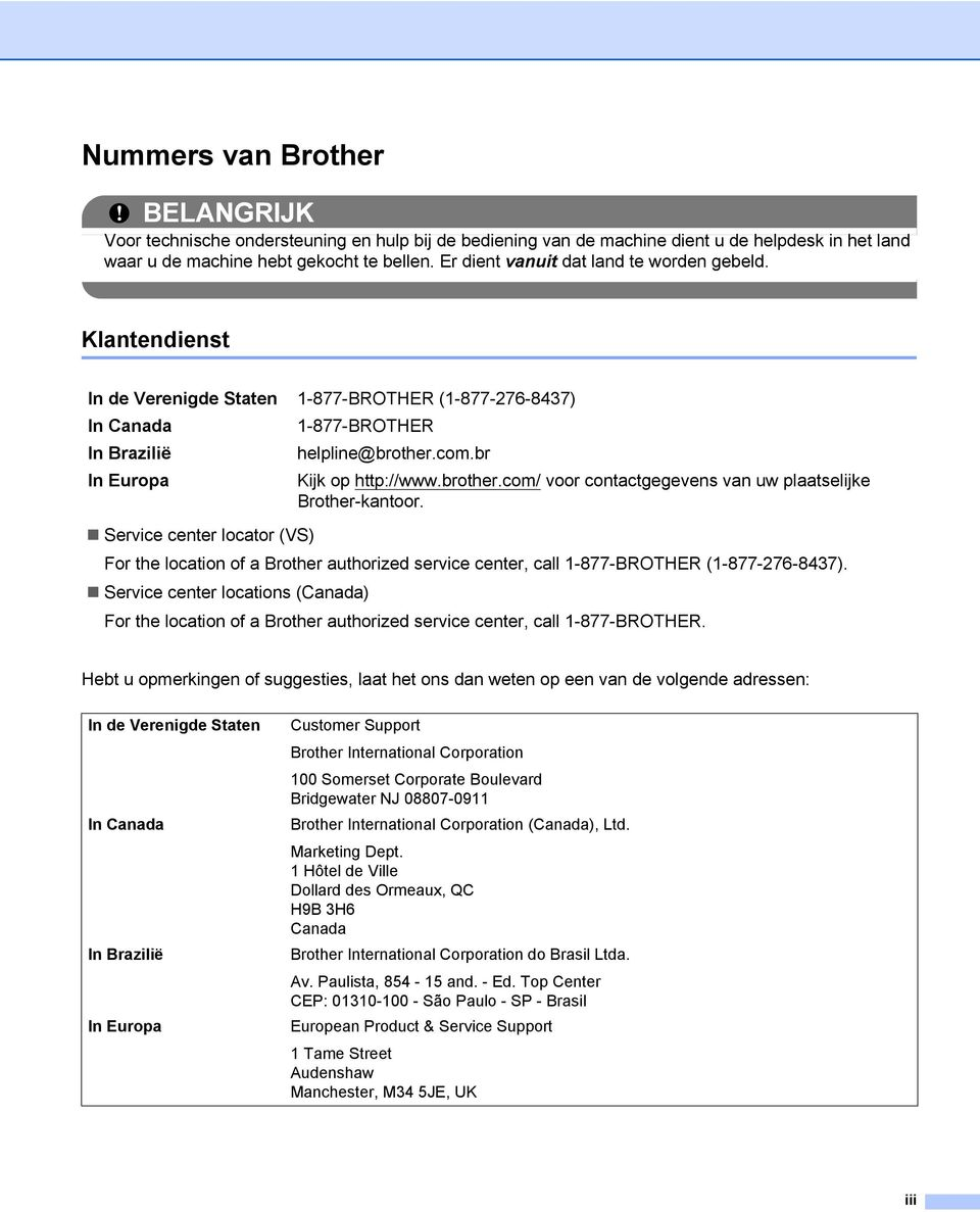 brother.com/ voor contactgegevens van uw plaatselijke Brother-kantoor. Service center locator (VS) For the location of a Brother authorized service center, call 1-877-BROTHER (1-877-276-8437).