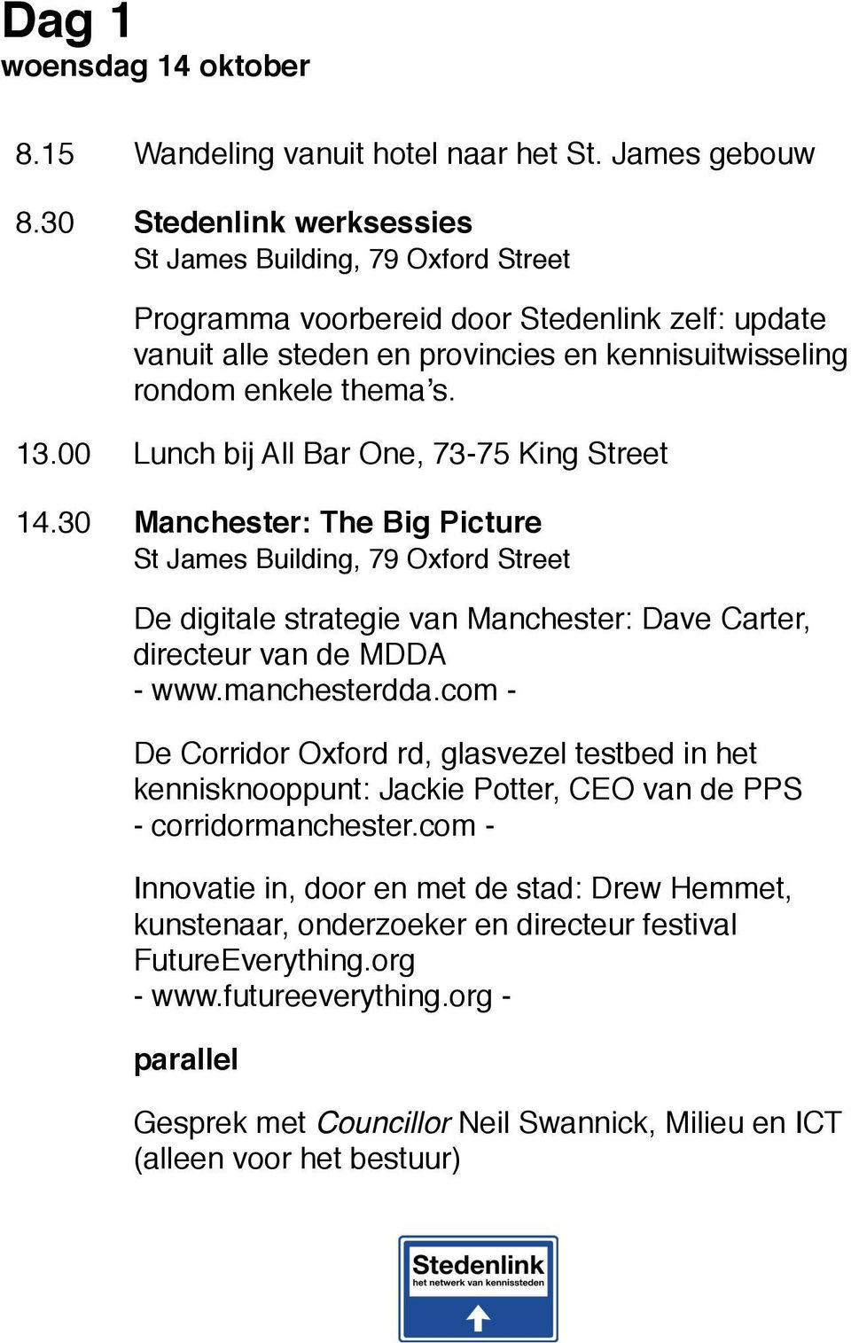 00 Lunch bij All Bar One, 73-75 King Street 14.30 Manchester: The Big Picture St James Building, 79 Oxford Street De digitale strategie van Manchester: Dave Carter, directeur van de MDDA - www.