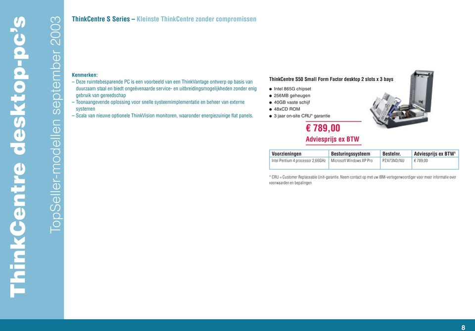 optionele ThinkVision monitoren, waaronder energiezuinige flat panels.