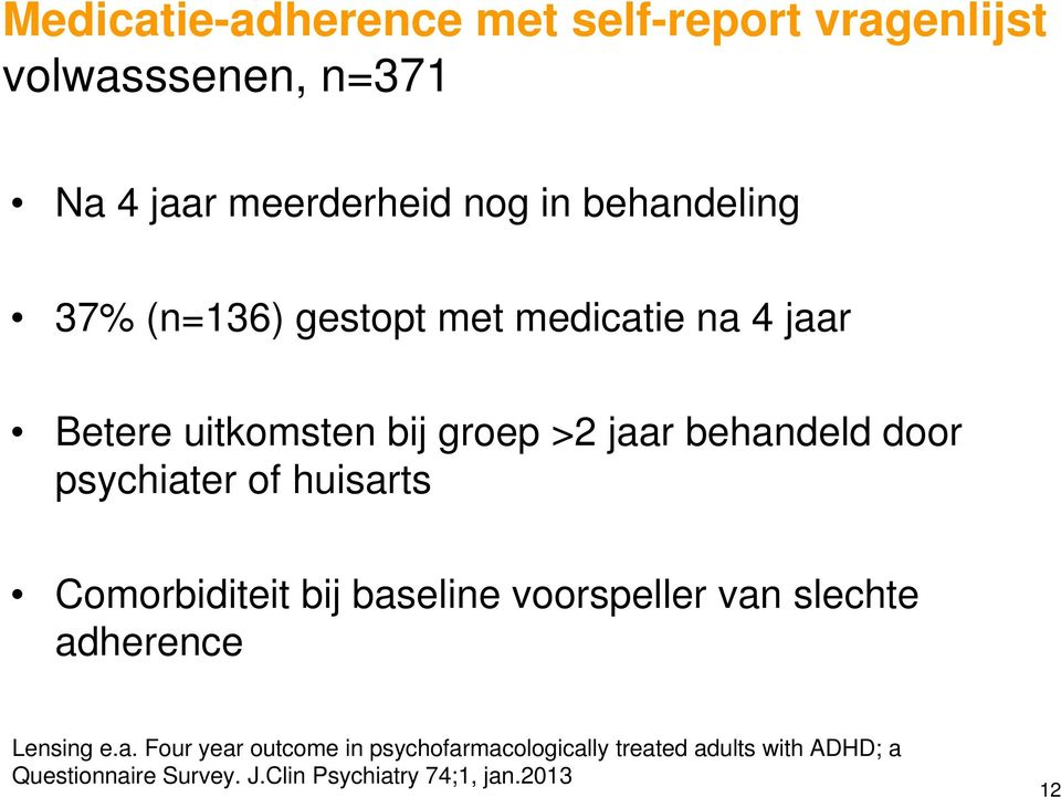 psychiater of huisarts Comorbiditeit bij baseline voorspeller van slechte adherence Lensing e.a. Four year outcome in psychofarmacologically treated adults with ADHD; a Questionnaire Survey.