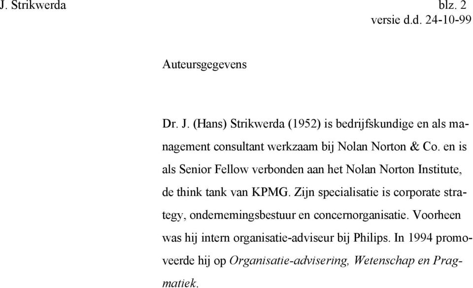 en is als Senior Fellow verbonden aan het Nolan Norton Institute, de think tank van KPMG.