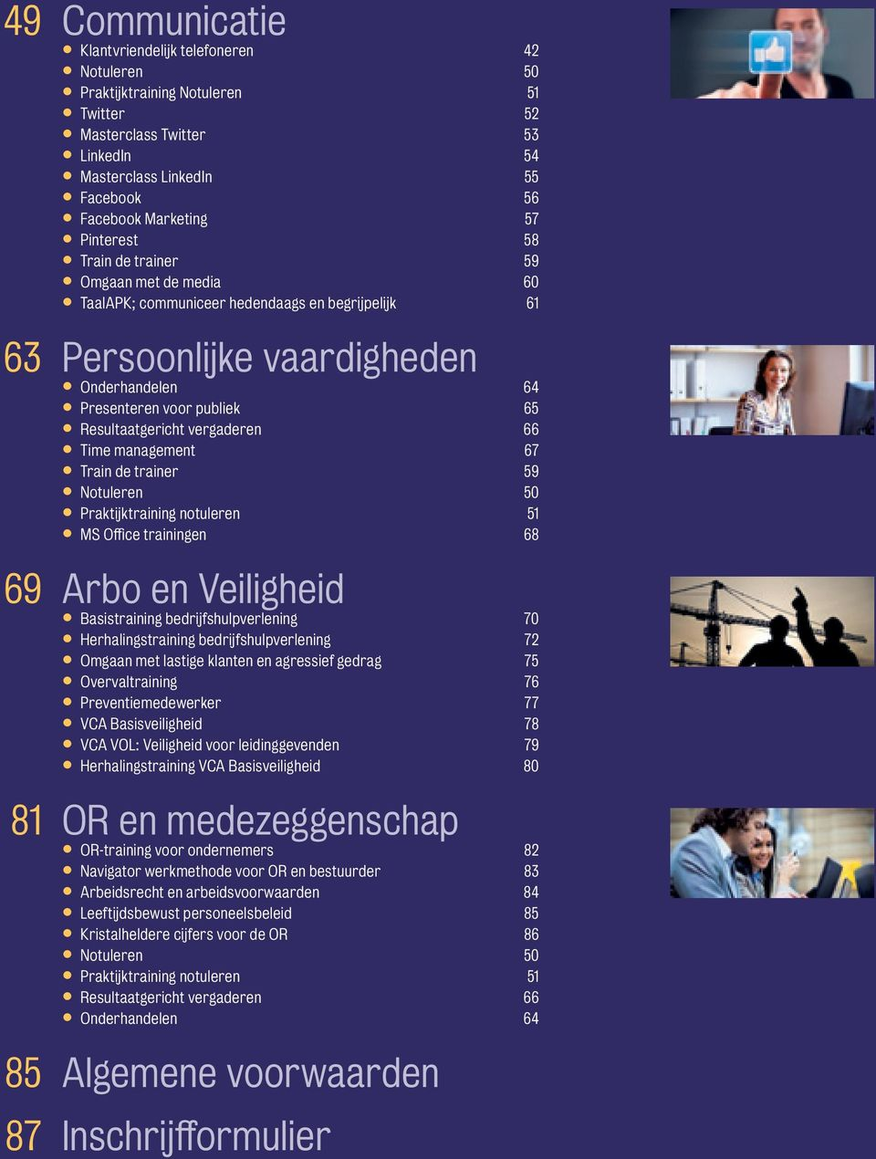 vergaderen 66 Time management 67 Train de trainer 59 Notuleren 50 Praktijktraining notuleren 51 MS Office trainingen 68 69 Arbo en Veiligheid Basistraining bedrijfshulpverlening 70 Herhalingstraining