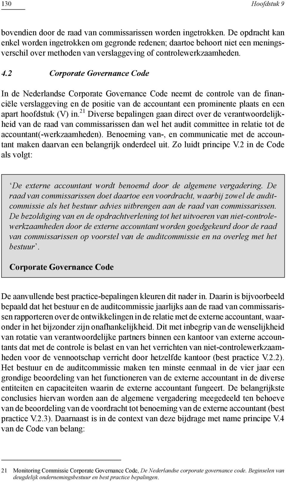 2 Corporate Governance Code In de Nederlandse Corporate Governance Code neemt de controle van de financiële verslaggeving en de positie van de accountant een prominente plaats en een apart hoofdstuk