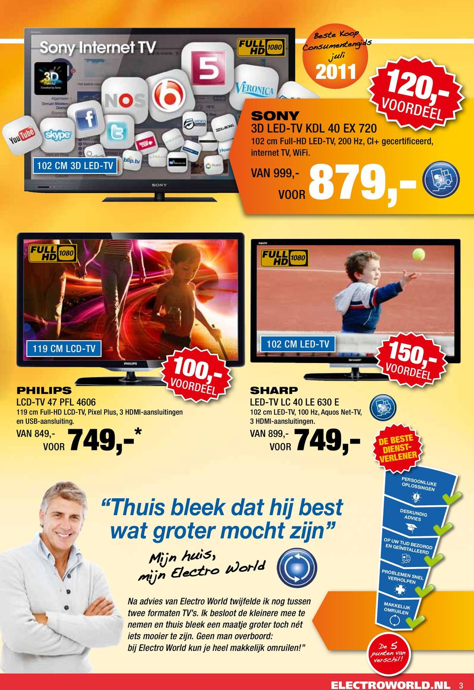 VAN 849,- VOOR 749,- * 150,- 100,- 102 cm LeD-TV Sharp LED-TV LC 40 LE 630 E 102 cm LED-TV, 100 Hz, Aquos Net-TV, 3 HDMI-aansluitingen.