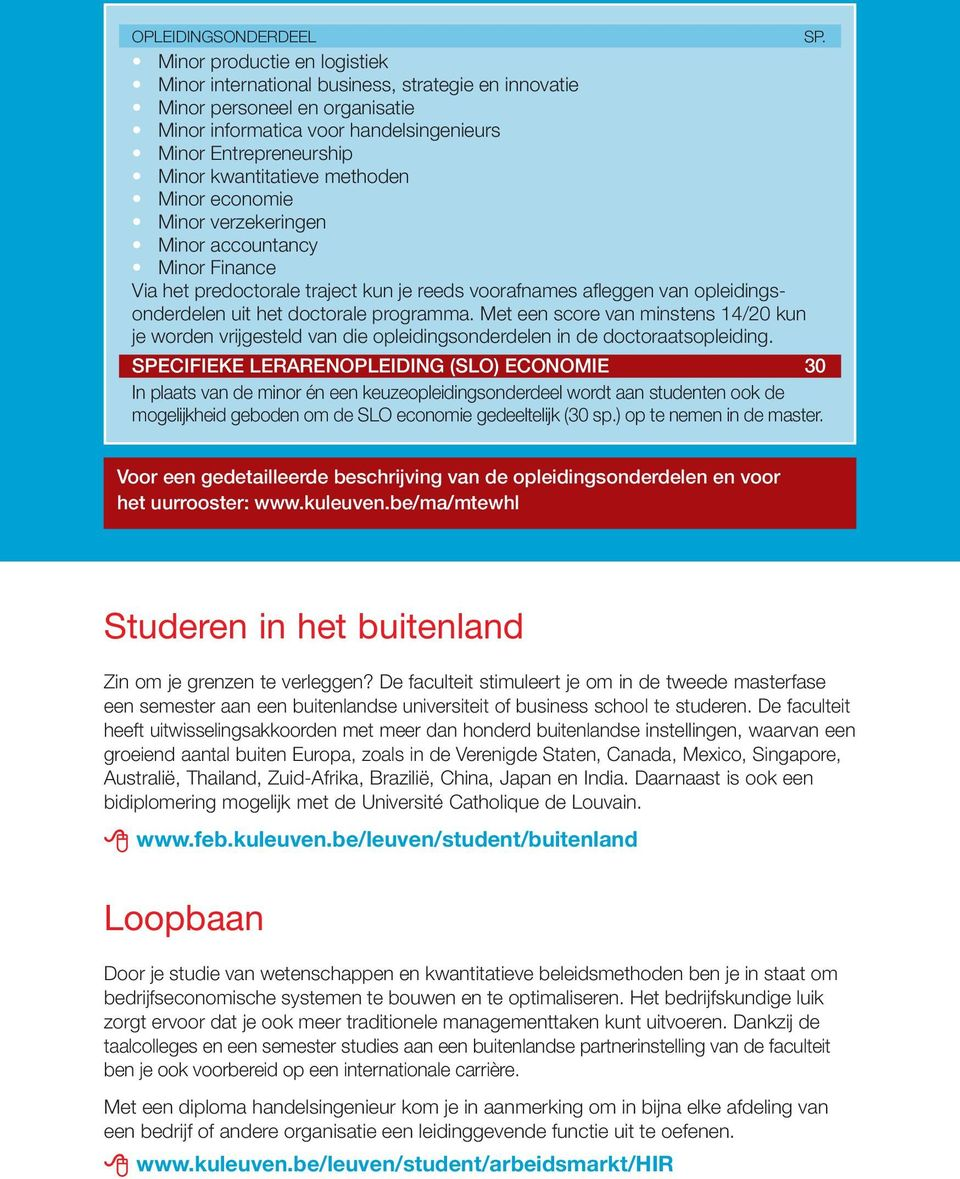 methoden Minor economie Minor verzekeringen Minor accountancy Minor Finance Via het predoctorale traject kun je reeds voorafnames afleggen van opleidings - onderdelen uit het doctorale programma.