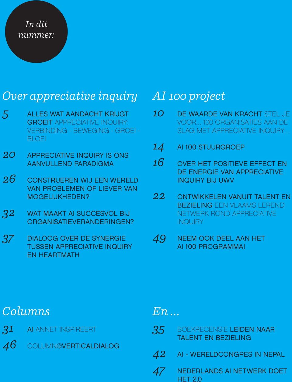 37 Dialoog over de synergie tussen Appreciative Inquiry en HeartMath AI 100 project 10 De Waarde van Kracht Stel je voor 100 organisaties aan de slag met Appreciative Inquiry 14 AI 100 stuurgroep 16