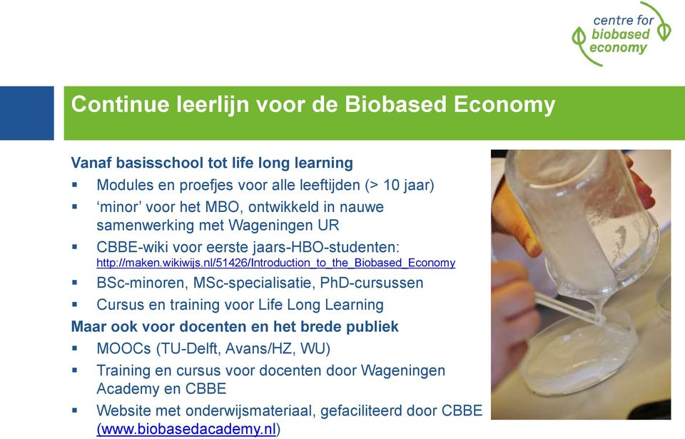 nl/51426/introduction_to_the_biobased_economy BSc-minoren, MSc-specialisatie, PhD-cursussen Cursus en training voor Life Long Learning Maar ook voor