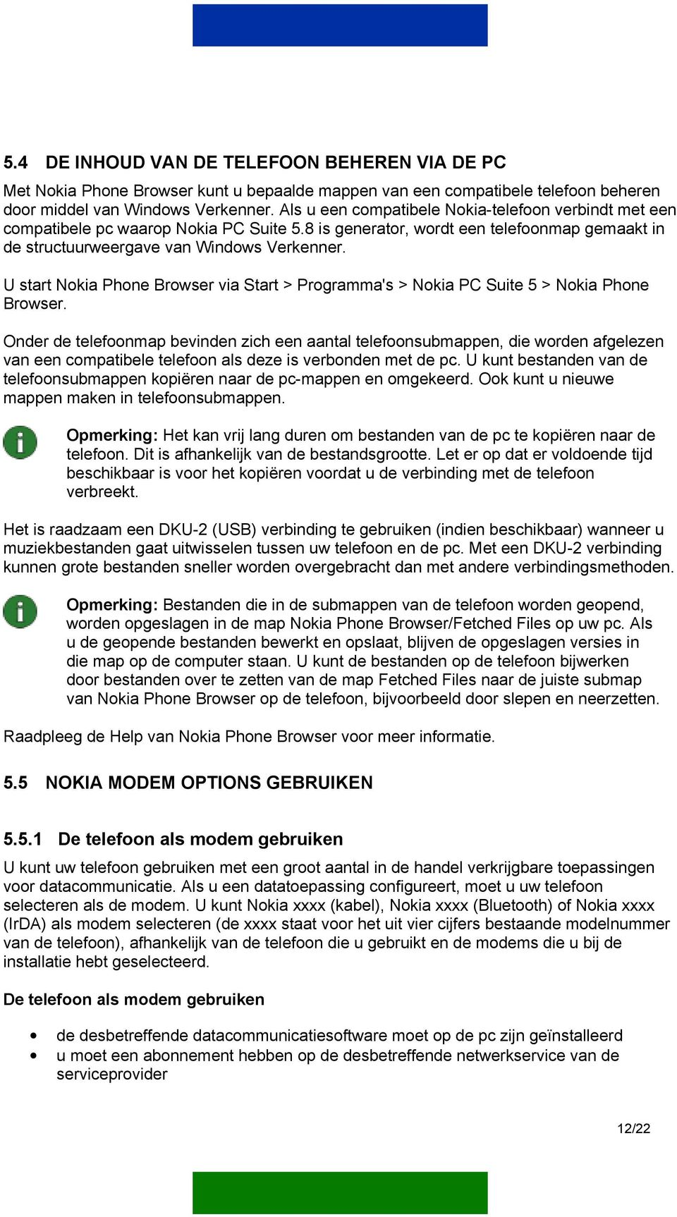U start Nokia Phone Browser via Start > Programma's > Nokia PC Suite 5 > Nokia Phone Browser.