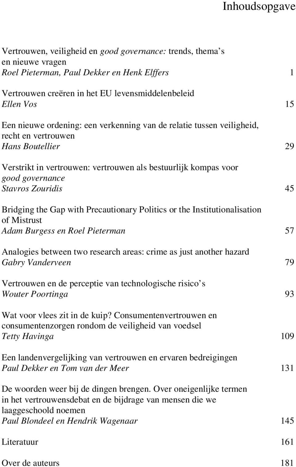 Zouridis 45 Bridging the Gap with Precautionary Politics or the Institutionalisation of Mistrust Adam Burgess en Roel Pieterman 57 Analogies between two research areas: crime as just another hazard