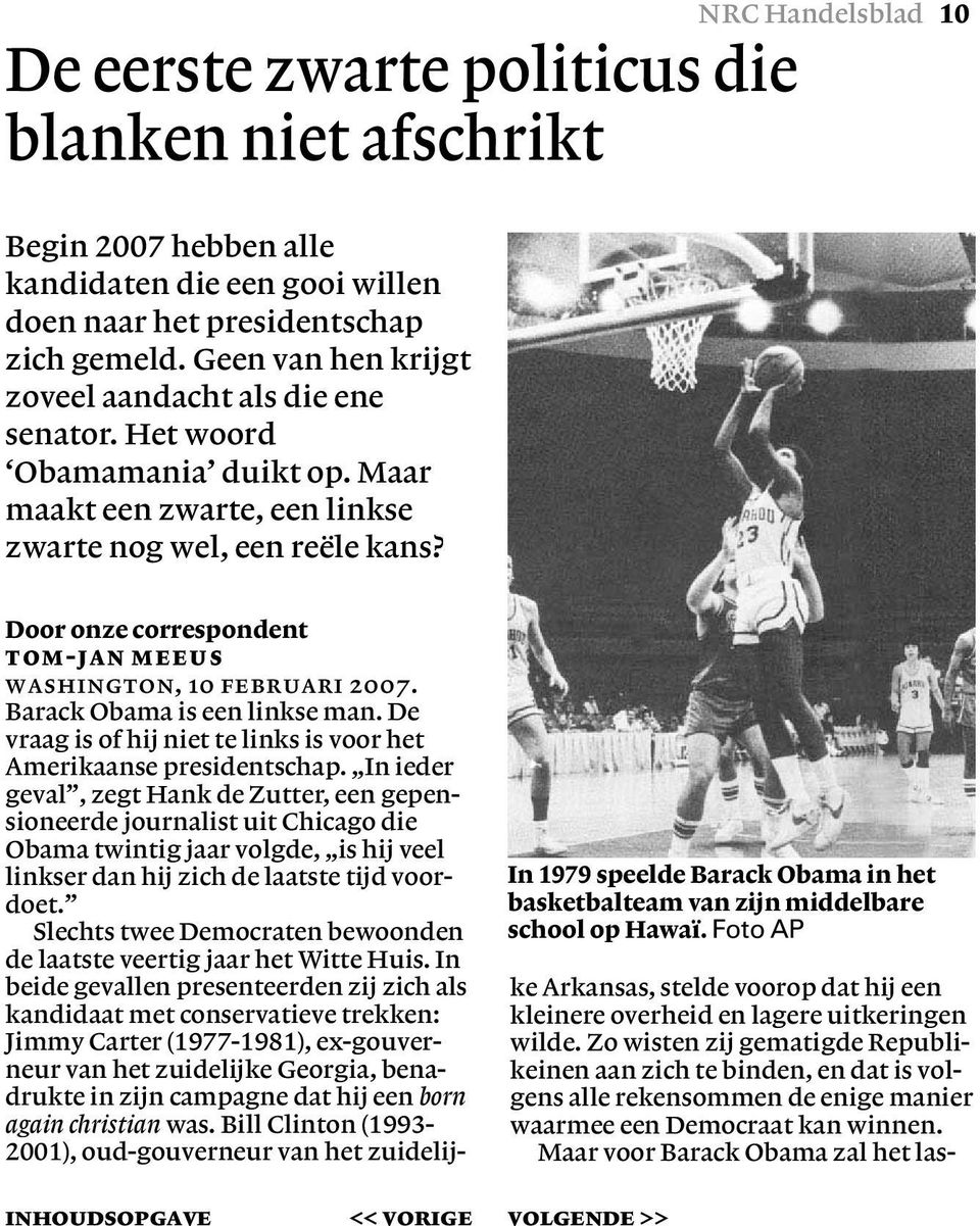 In 1979 speelde Barack Obama in het basketbalteam van zijn middelbare school op Hawaï. Foto AP Door onze correspondent Tom-Jan Meeus Washington, 10 februari 2007. Barack Obama is een linkse man.
