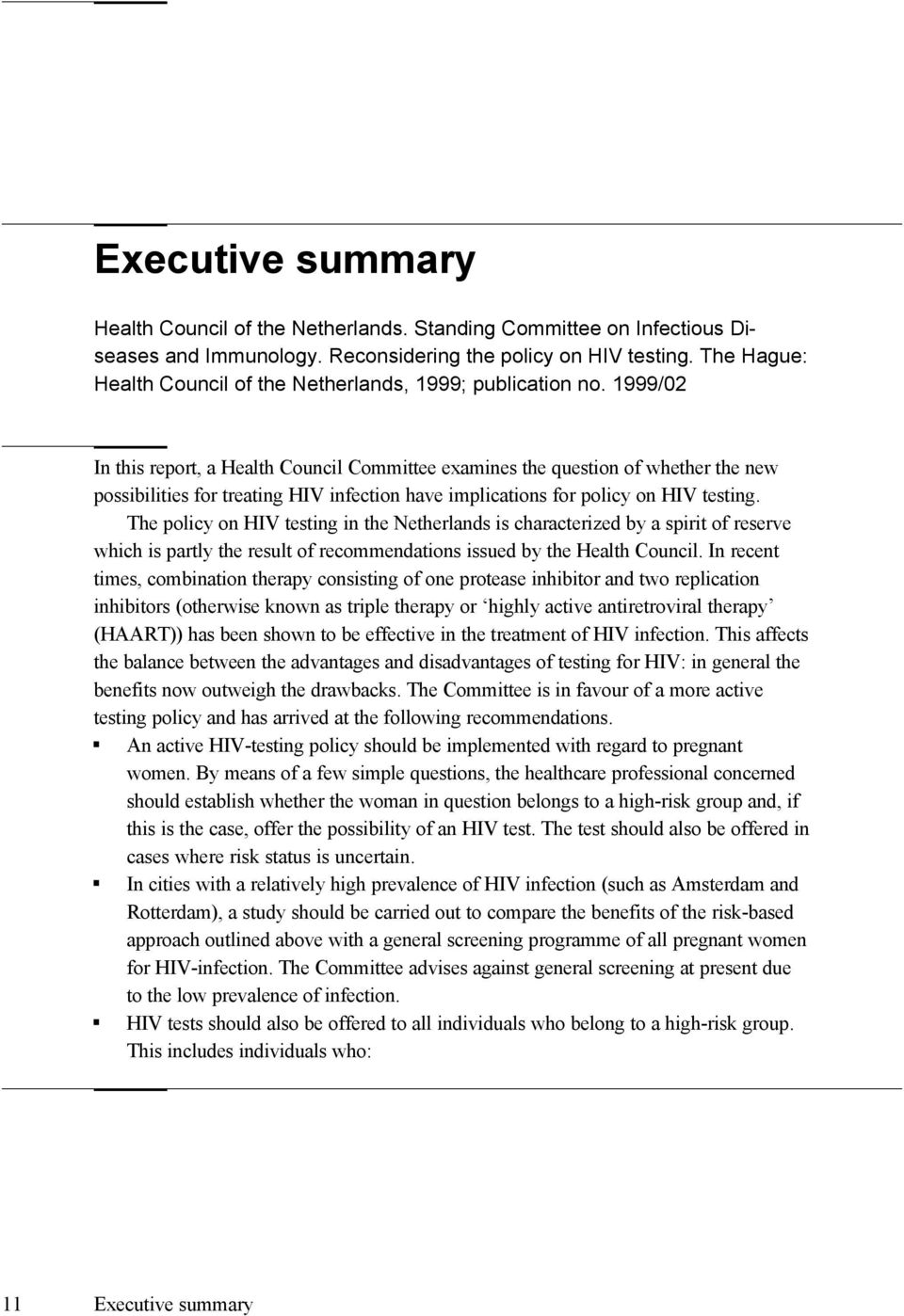 1999/02 In this report, a Health Council Committee examines the question of whether the new possibilities for treating HIV infection have implications for policy on HIV testing.