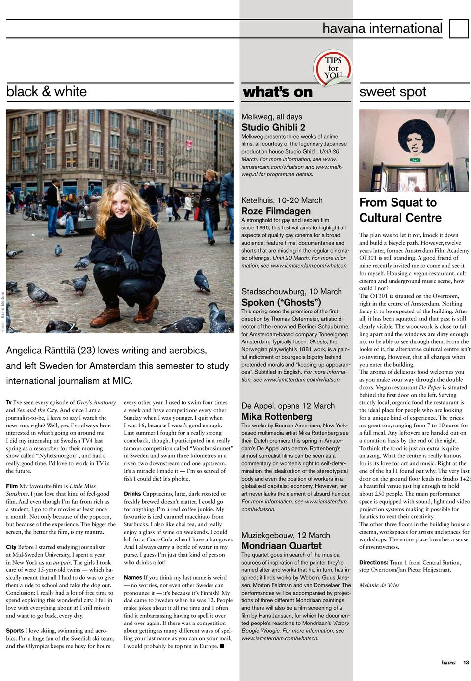 Beeld Bram Belloni Angelica Ränttilä (23) loves writing and aerobics, and left Sweden for Amsterdam this semester to study international journalism at MIC.