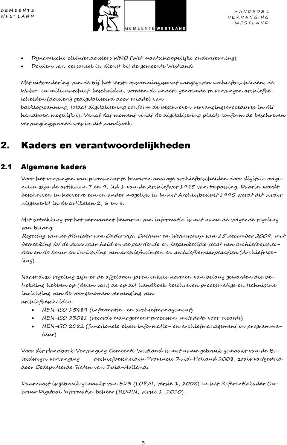 gedigitaliseerd door middel van backlogscanning, totdat digitalisering conform de beschreven vervangingsprocedures in dit handboek mogelijk is.
