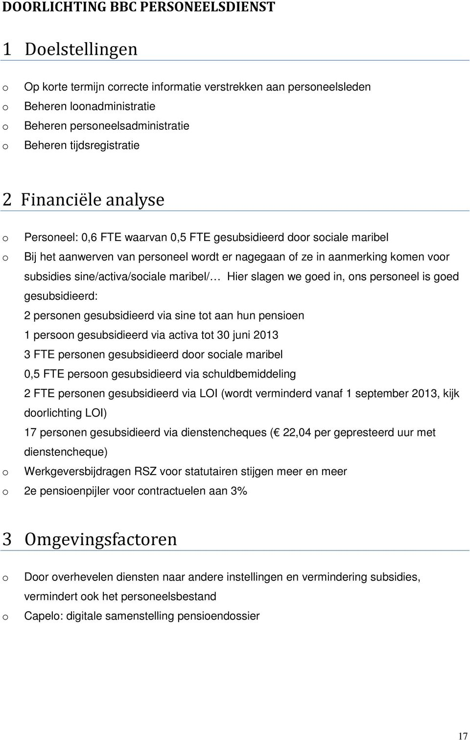 Hier slagen we ged in, ns persneel is ged gesubsidieerd: 2 persnen gesubsidieerd via sine tt aan hun pensien 1 persn gesubsidieerd via activa tt 30 juni 2013 3 FTE persnen gesubsidieerd dr sciale