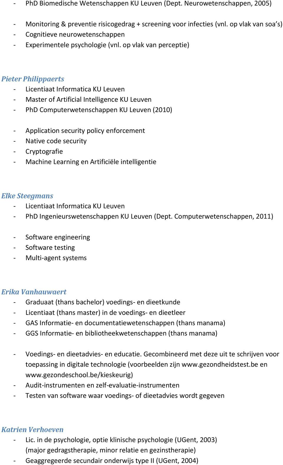 op vlak van perceptie) Pieter Philippaerts Licentiaat Informatica KU Leuven Master of Artificial Intelligence KU Leuven PhD Computerwetenschappen KU Leuven (2010) Application security policy