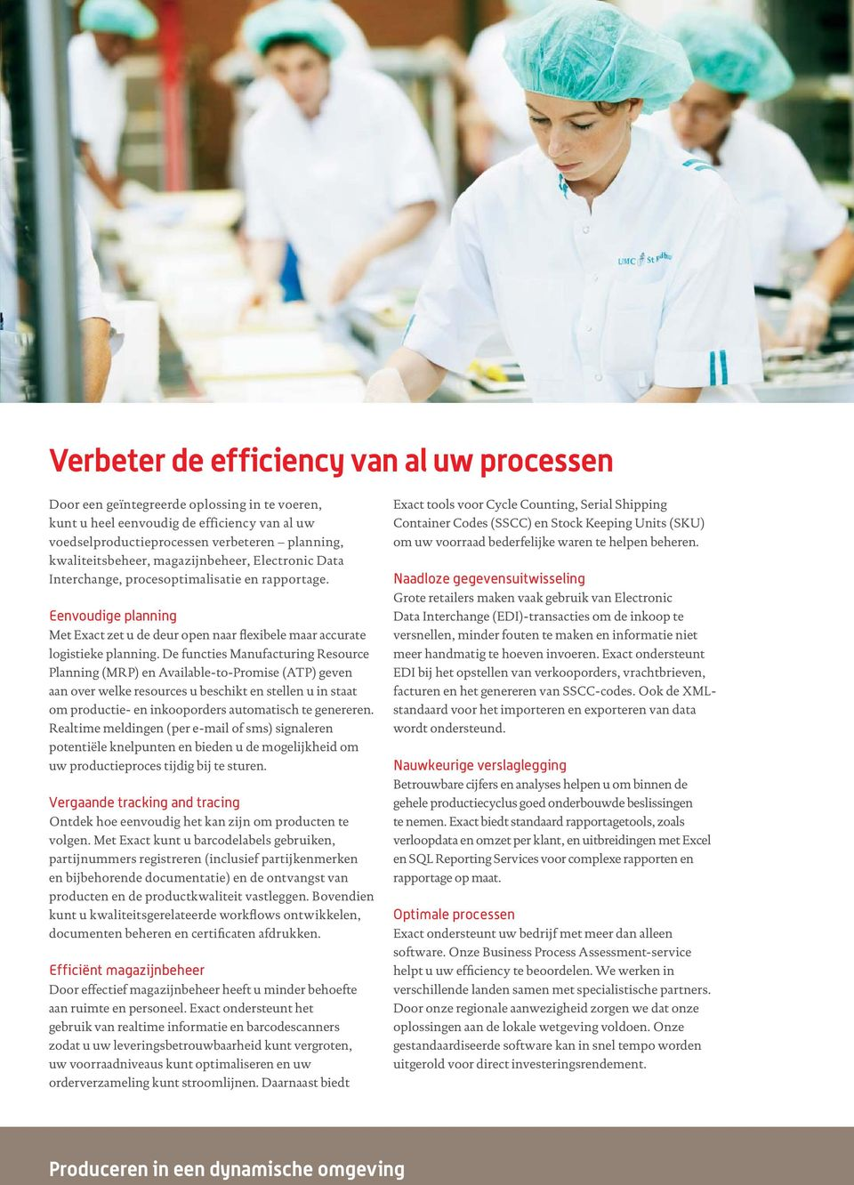 De functies Manufacturing Resource Planning (MRP) en Available-to-Promise (ATP) geven aan over welke resources u beschikt en stellen u in staat om productie- en inkooporders automatisch te genereren.