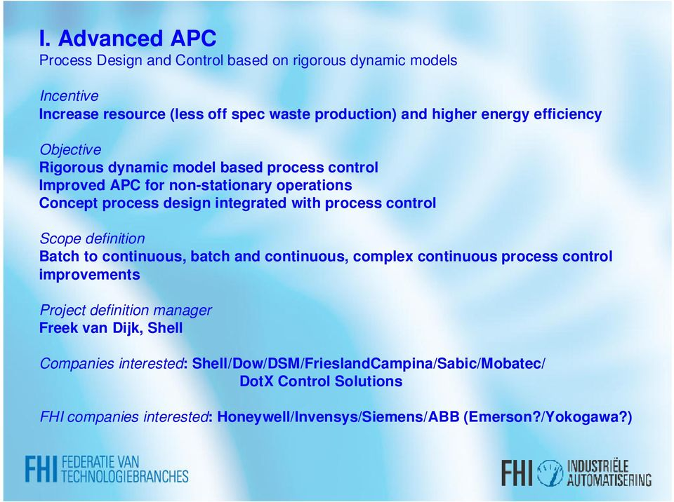 control Scope definition Batch to continuous, batch and continuous, complex continuous process control improvements Project definition manager Freek van Dijk,