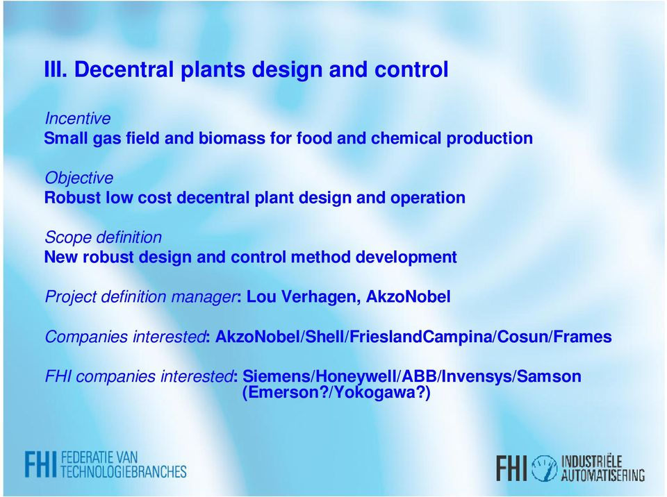 method development Project definition manager: Lou Verhagen, AkzoNobel Companies interested: