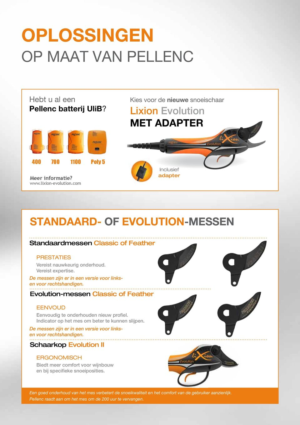De messen zijn er in een versie voor linksen voor rechtshandigen. Evolution-messen Classic of Feather EENVOUD Eenvoudig te onderhouden nieuw profiel. Indicator op het mes om beter te kunnen slijpen.