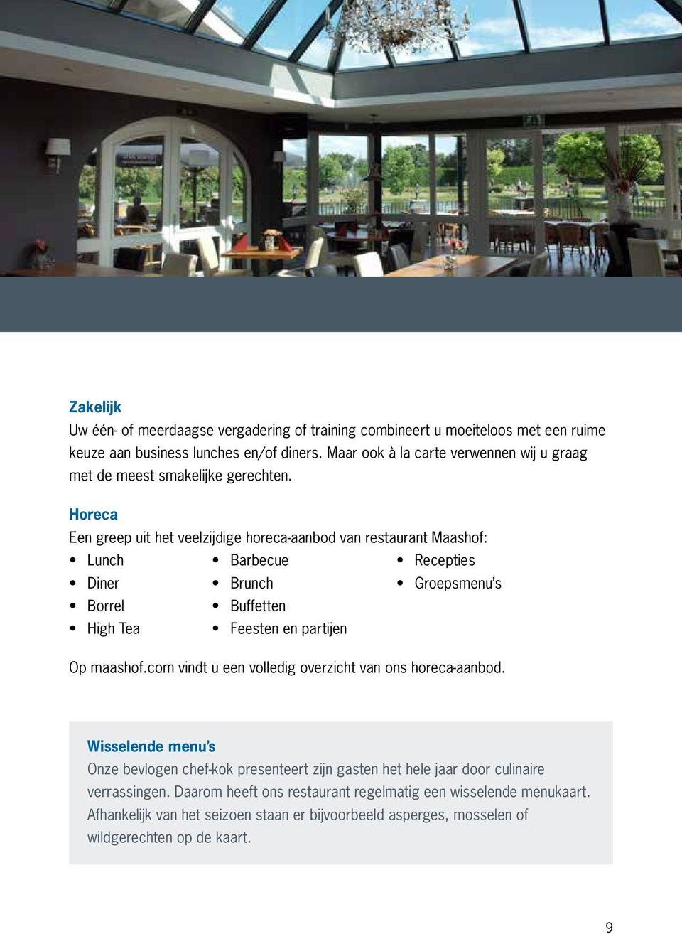 Horeca Een greep uit het veelzijdige horeca-aanbod van restaurant Maashof: lunch barbecue recepties diner brunch Groepsmenu s borrel Buffetten High Tea Feesten en partijen Op