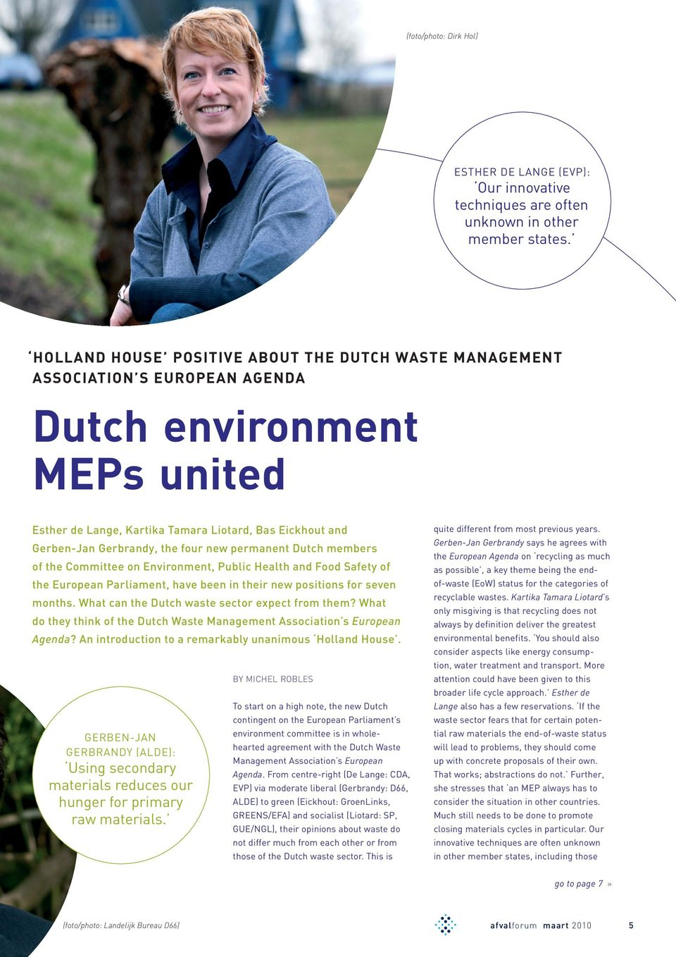four new permanent Dutch members of the Committee on Environment, Public Health and Food Safety of the European Parliament, have been in their new positions for seven months.