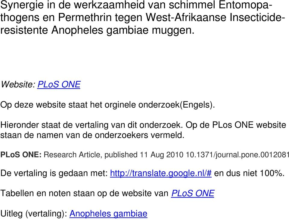 Op de PLos ONE website staan de namen van de onderzoekers vermeld. PLoS ONE: Research Article, published 11 Aug 2010 10.1371/journal.pone.