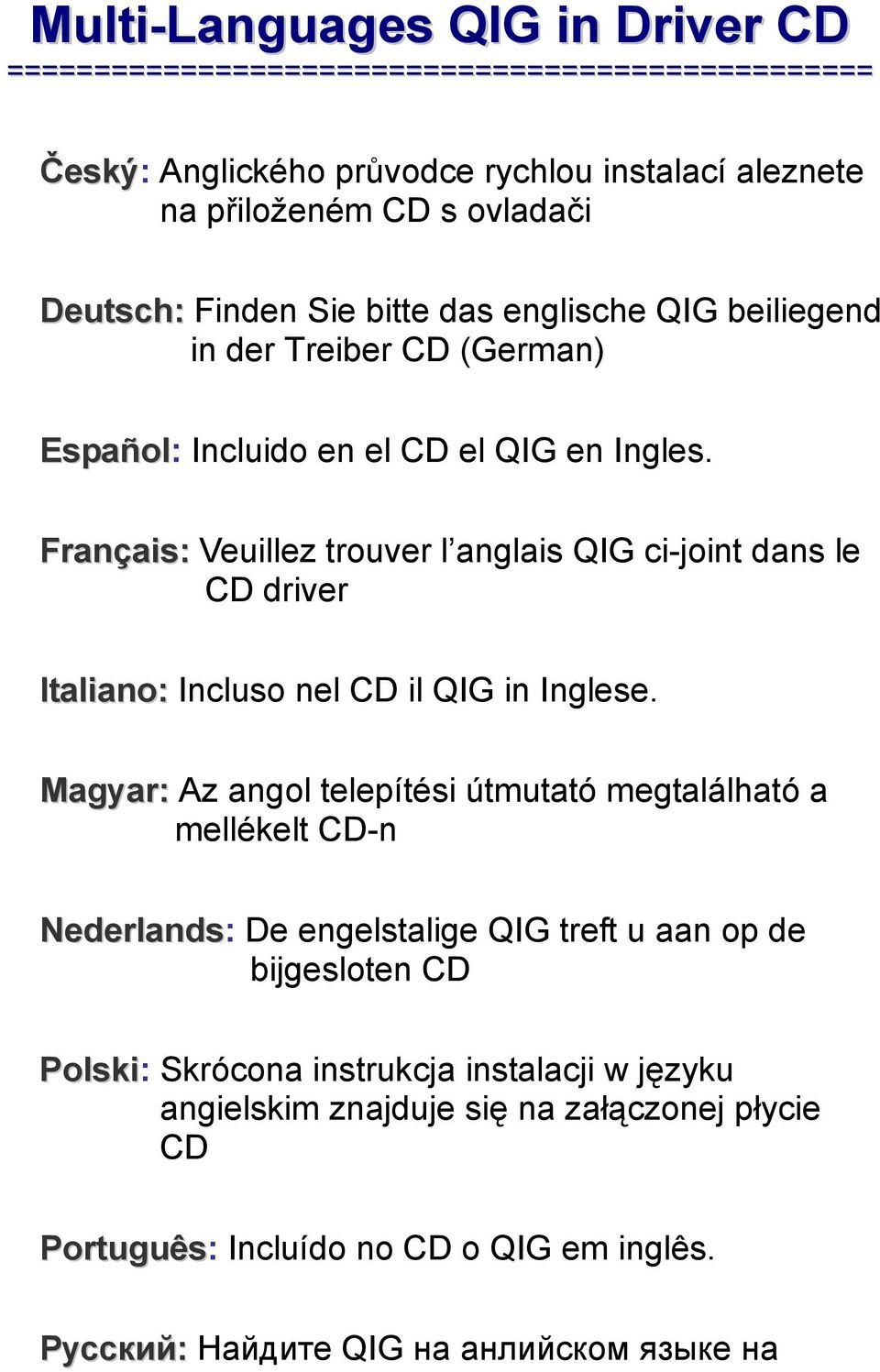 Français: Veuillez trouver l anglais QIG ci-joint dans le CD driver Italiano: Incluso nel CD il QIG in Inglese.