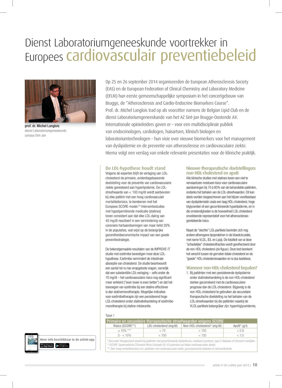 Michel Langlois dienst Laboratoriumgeneeskunde campus Sint-Jan Op 25 en 26 september 2014 organiseerden de European Atherosclerosis Society (EAS) en de European Federation of Clinical Chemistry and