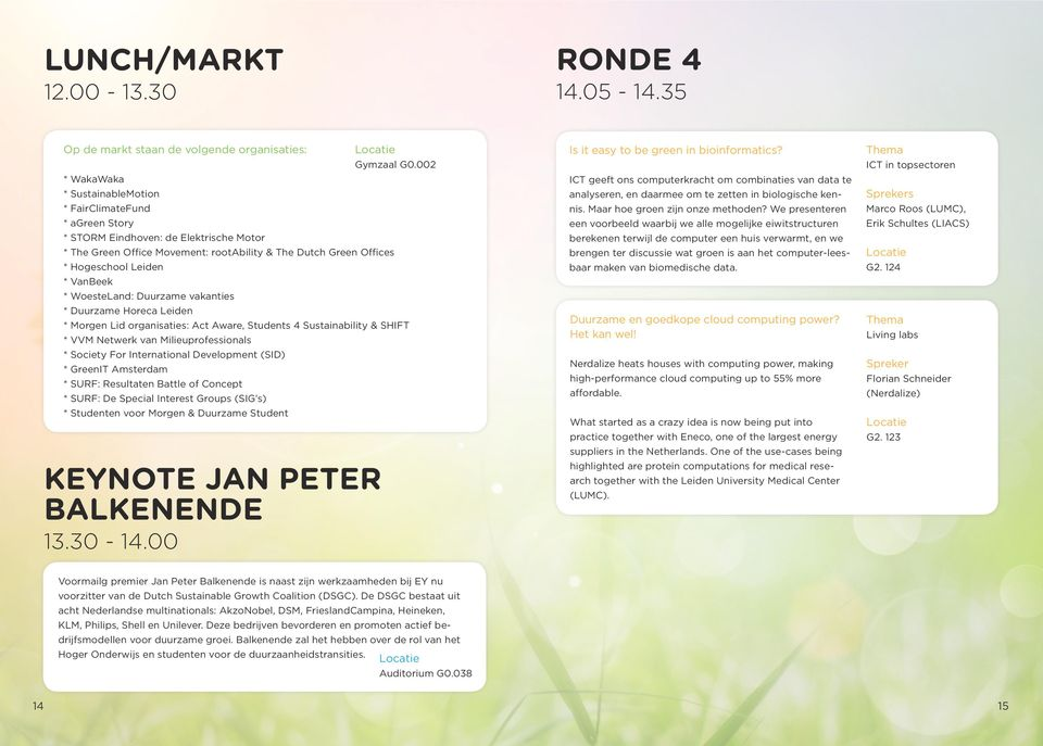 Dutch Green Offices * Hogeschool Leiden * VanBeek * WoesteLand: Duurzame vakanties * Duurzame Horeca Leiden * Morgen Lid organisaties: Act Aware, Students 4 Sustainability & SHIFT * VVM Netwerk van