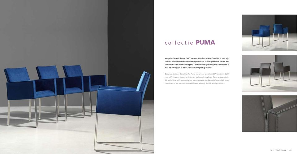 Designed by Coen Castelijn, the Puma conference armchair (SKP) combines boldness with elegance thanks to its slender stainlesssteel cylinder frame and