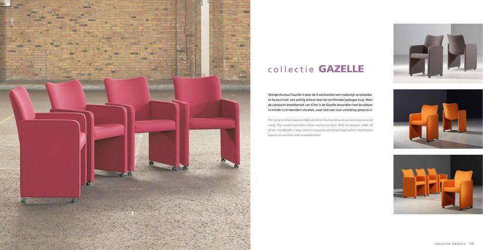 is. The wing armchair Gazelle (SKG) stands on four castors and can be moved around easily. The curved seat offers active seating comfort.