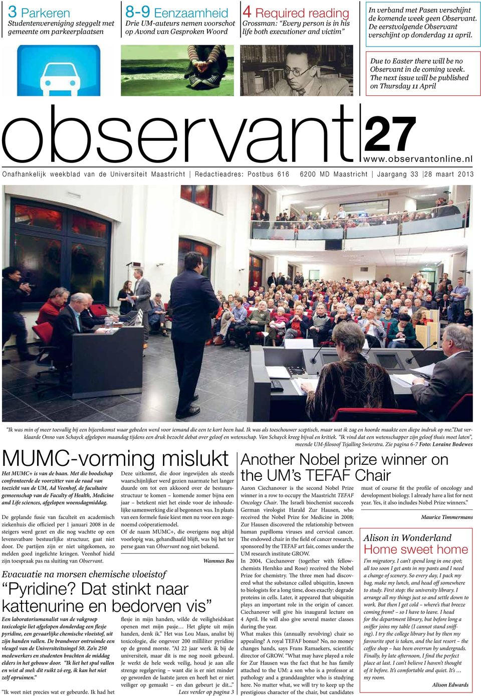 Due to Easter there will be no Observant in de coming week. The next issue will be published on Thursday 11 April 27 www.observantonline.