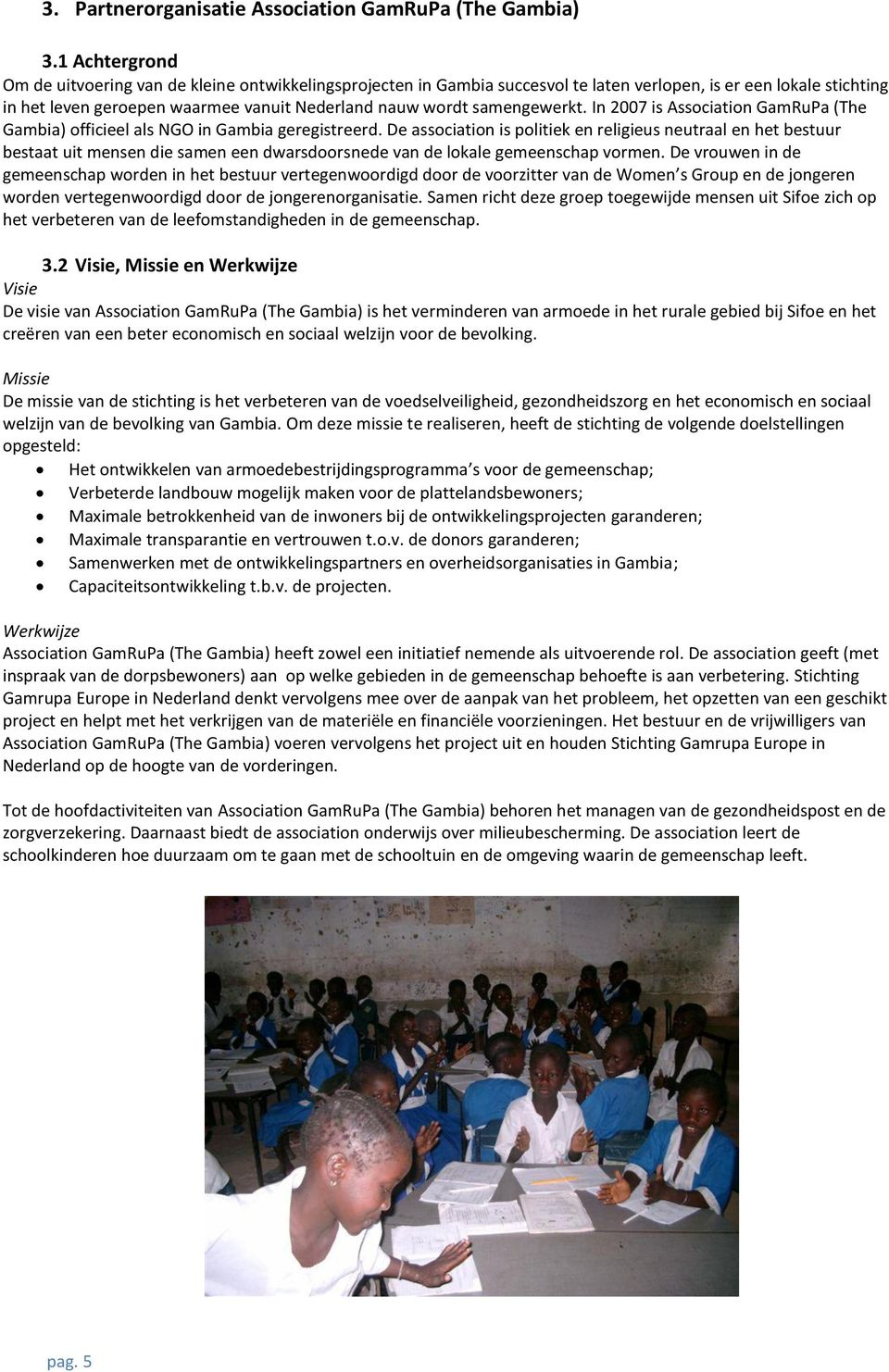 samengewerkt. In 2007 is Association GamRuPa (The Gambia) officieel als NGO in Gambia geregistreerd.