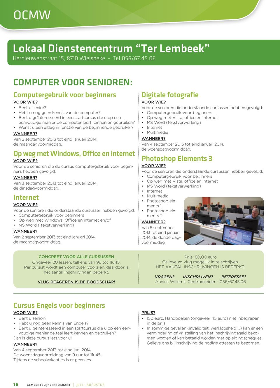 Wenst u een uitleg in functie van de beginnende gebruiker? WANNEER? Van 2 september 2013 tot eind januari 2014, de maandagvoormiddag. Op weg met Windows, Office en internet VOOR WIE?