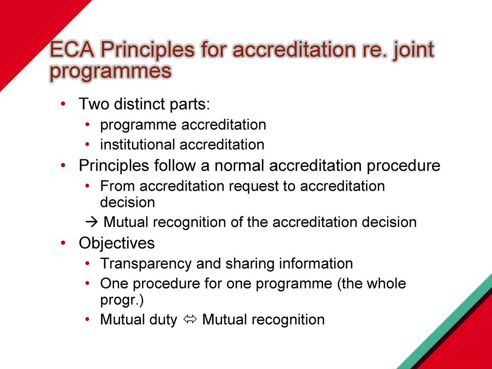 follow a normal accreditation procedure From accreditation request to accreditation decision Mutual