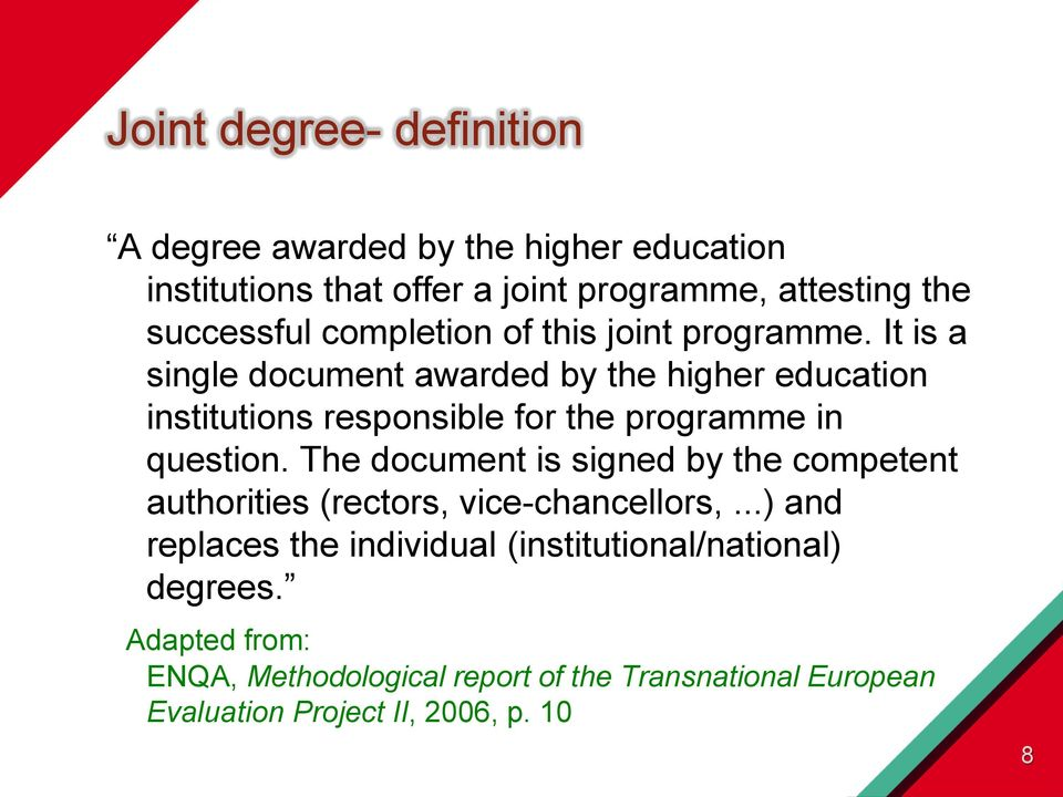 It is a single document awarded by the higher education institutions responsible for the programme in question.