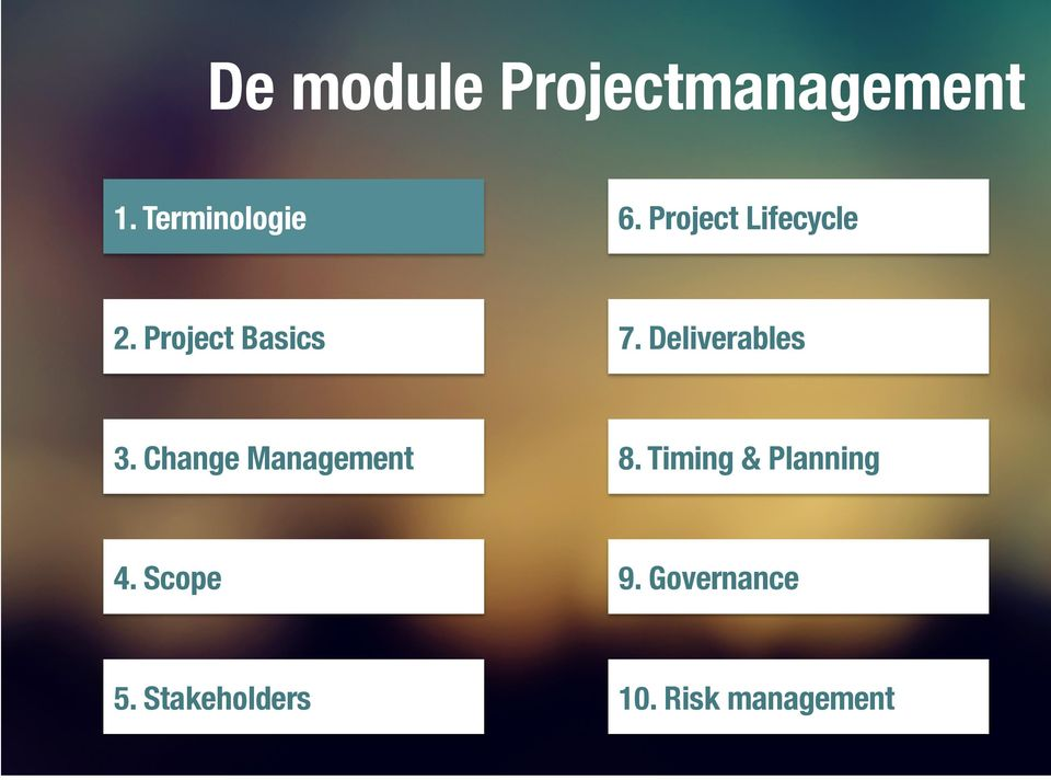 Deliverables 3. Change Management 8.