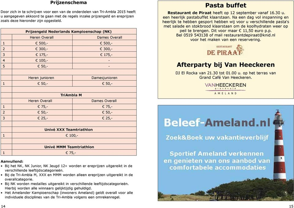 Dames Overall 1 500,- 500,- 2 300,- 300,- 3 175,- 175,- 4 100,- - 5 50,- - Heren junioren Damesjunioren 1 50,- 50,- Pasta buffet Restaurant de Piraat heeft op 12 september vanaf 16.30 u.