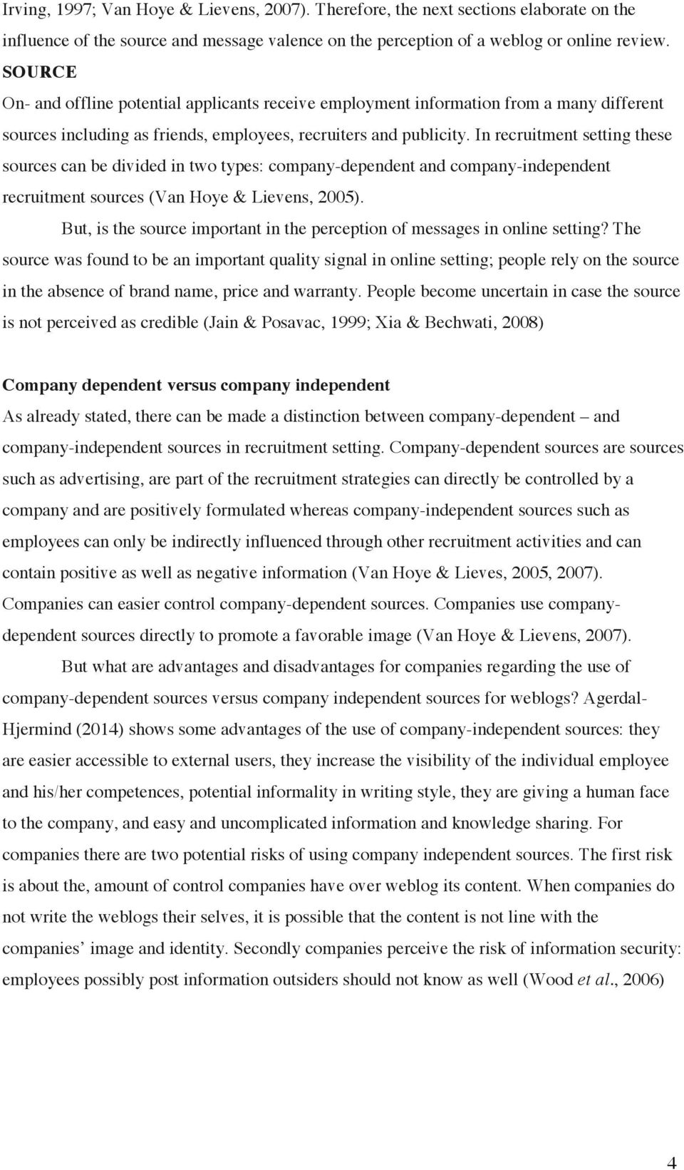 In recruitment setting these sources can be divided in two types: company-dependent and company-independent recruitment sources (Van Hoye & Lievens, 2005).