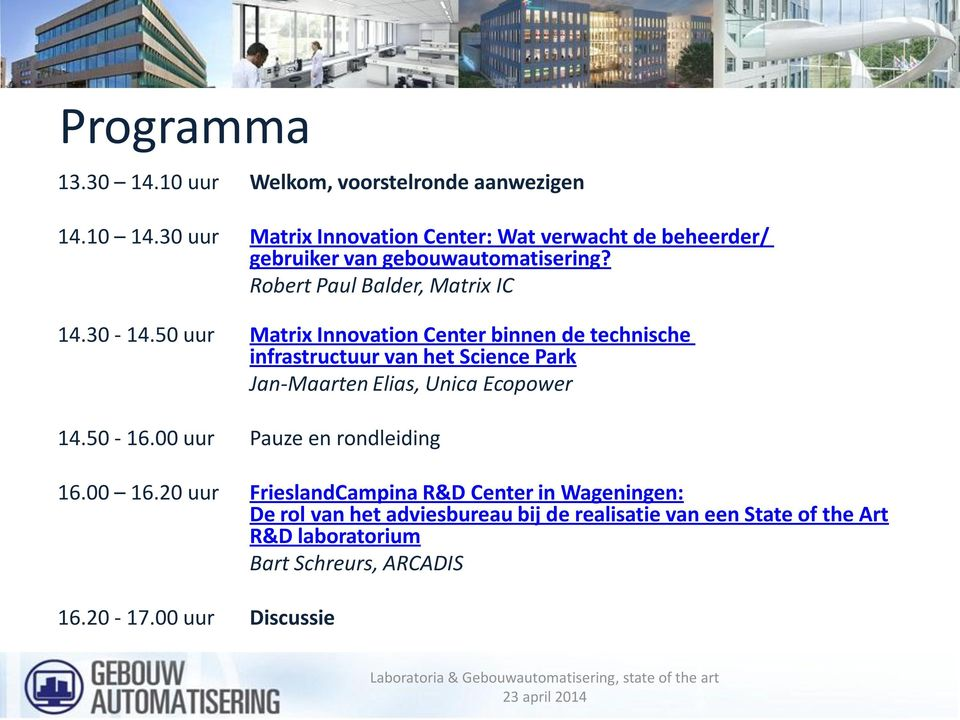 50 uur Matrix Innovation Center binnen de technische infrastructuur van het Science Park Jan-Maarten Elias, Unica Ecopower 14.50-16.