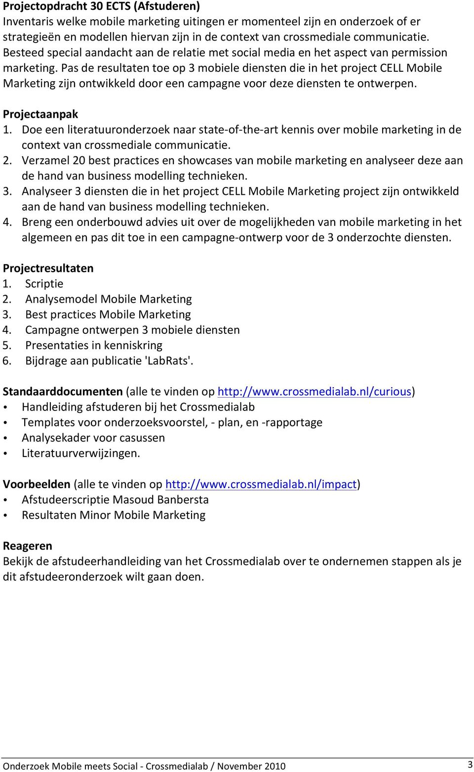 Pas de resultaten toe op 3 mobiele diensten die in het project CELL Mobile Marketing zijn ontwikkeld door een campagne voor deze diensten te ontwerpen. 1.